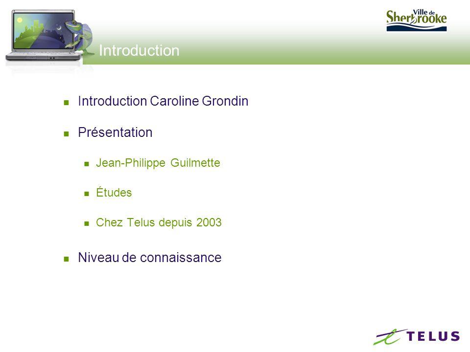 Introduction Introduction Caroline Grondin Présentation Jean-Philippe Guilmette Études Chez Telus depuis 2003 Niveau de connaissance
