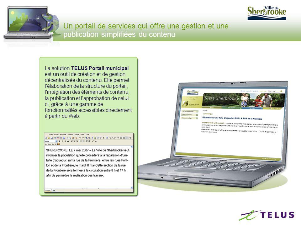 Un portail de services qui offre une gestion et une publication simplifiées du contenu La solution TELUS Portail municipal est un outil de création et de gestion décentralisée du contenu.