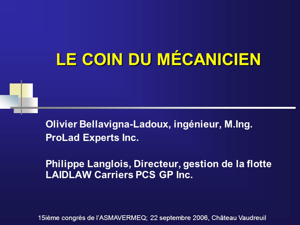 LE COIN DU MÉCANICIEN Olivier Bellavigna-Ladoux, ingénieur, M.Ing. ProLad Experts Inc. Philippe Langlois, Directeur, gestion de la flotte LAIDLAW Carr