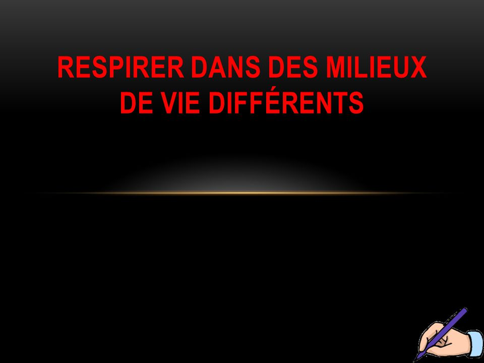 RESPIRER DANS DES MILIEUX DE VIE DIFFÉRENTS
