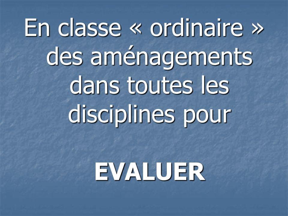 En classe « ordinaire » des aménagements dans toutes les disciplines pour EVALUER