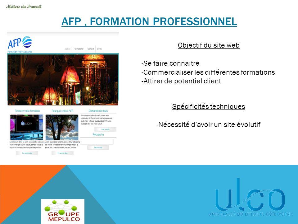 AFP, FORMATION PROFESSIONNEL Objectif du site web -Se faire connaitre -Commercialiser les différentes formations -Attirer de potentiel client Spécific
