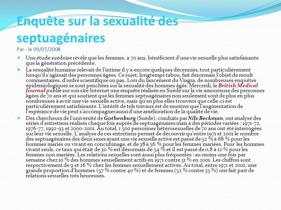 Enquête sur la sexualité des septuagénaires Par - le 09/07/2008 Une étude suédoise révèle que les femmes, à 70 ans, bénéficient d'une vie sexuelle plu
