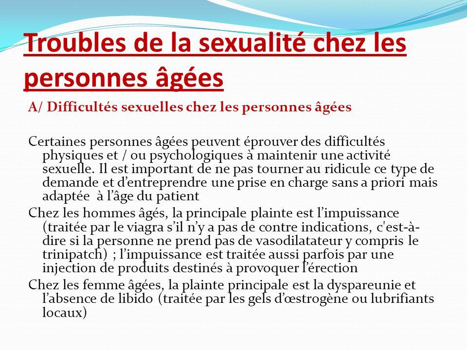 Troubles de la sexualité chez les personnes âgées A/ Difficultés sexuelles chez les personnes âgées Certaines personnes âgées peuvent éprouver des dif