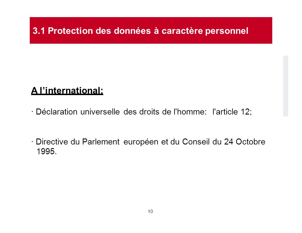 A l'international: · Déclaration universelledes droits de l'homme:l'article 12; · Directive du Parlement 1995. européen et du Conseildu 24 Octobre 101