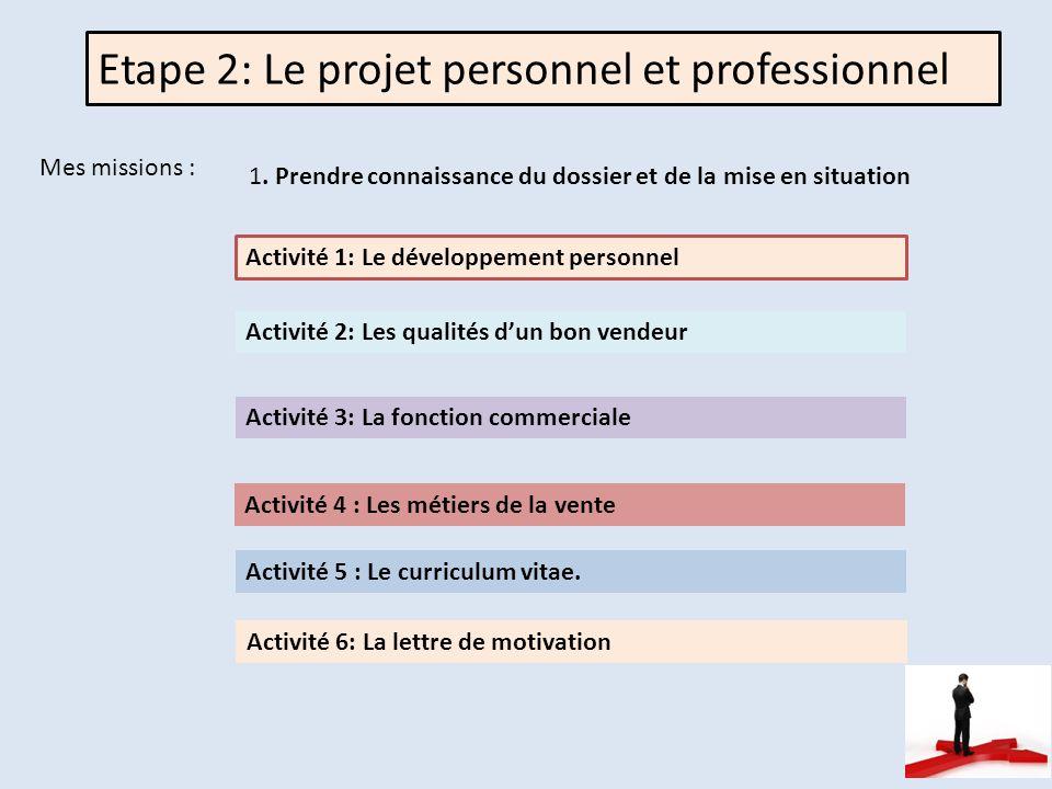 Etape 2: Le projet personnel et professionnel Mes missions : 1.