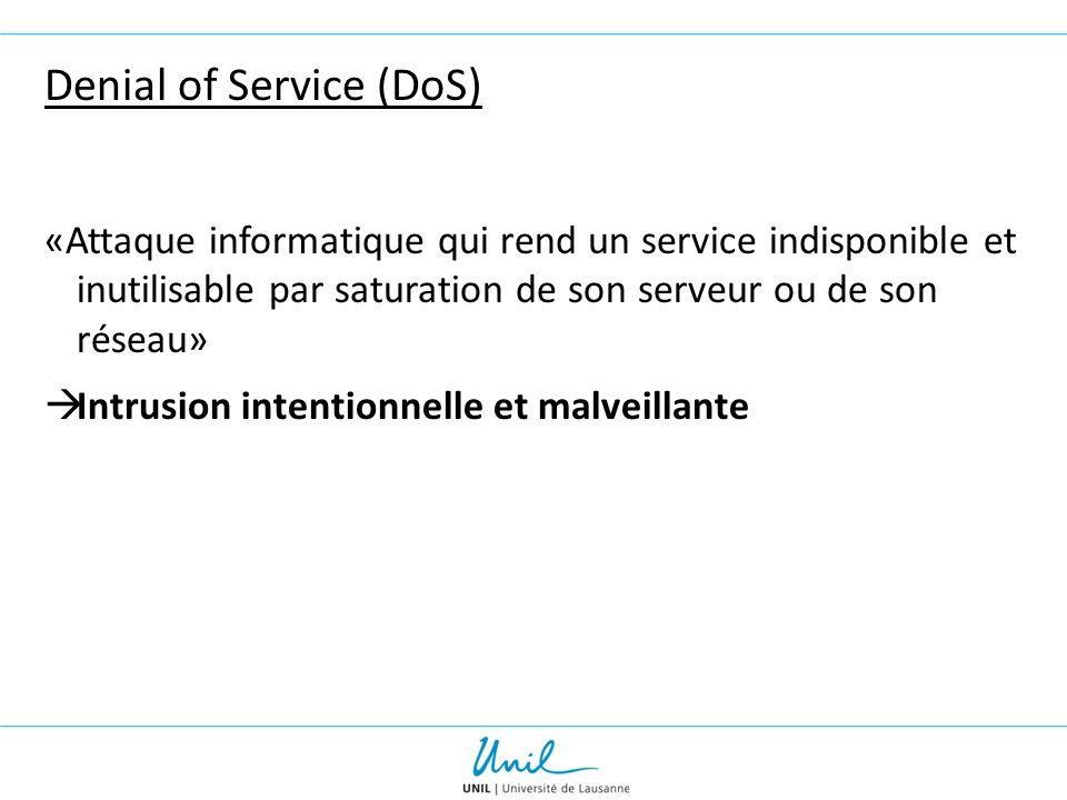 Denial of Service (DoS) «Attaque informatique qui rend un service indisponible et inutilisable par saturation de son serveur ou de son réseau»  Intru