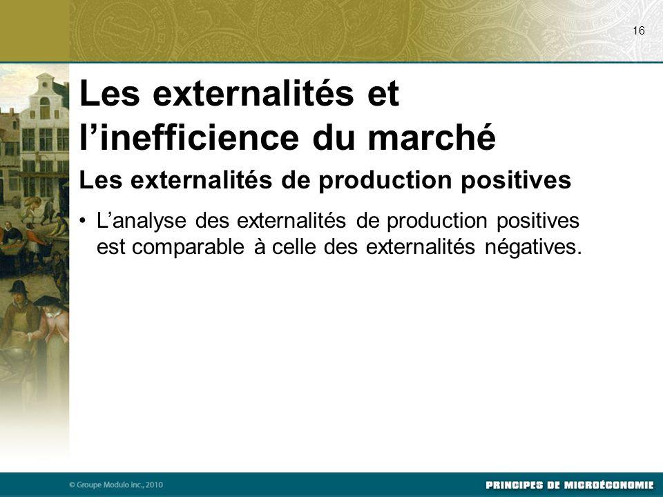 Les externalités de production positives L'analyse des externalités de production positives est comparable à celle des externalités négatives. 16 Les