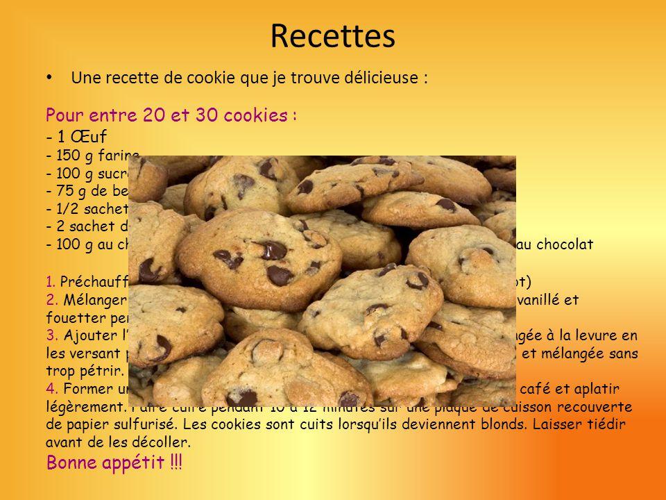 Recettes Une recette de cookie que je trouve délicieuse : Pour entre 20 et 30 cookies : - 1 Œuf - 150 g farine - 100 g sucre roux - 75 g de beurre - 1/2 sachet de levure chimique - 2 sachet de sucres vanillé - 100 g au choix muesli aux noix et au chocolat ou juste des pépites au chocolat 1.