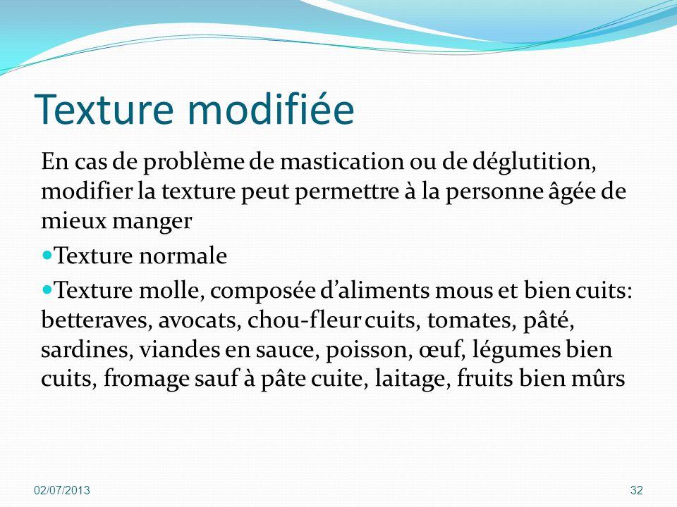 Texture modifiée En cas de problème de mastication ou de déglutition, modifier la texture peut permettre à la personne âgée de mieux manger Texture no