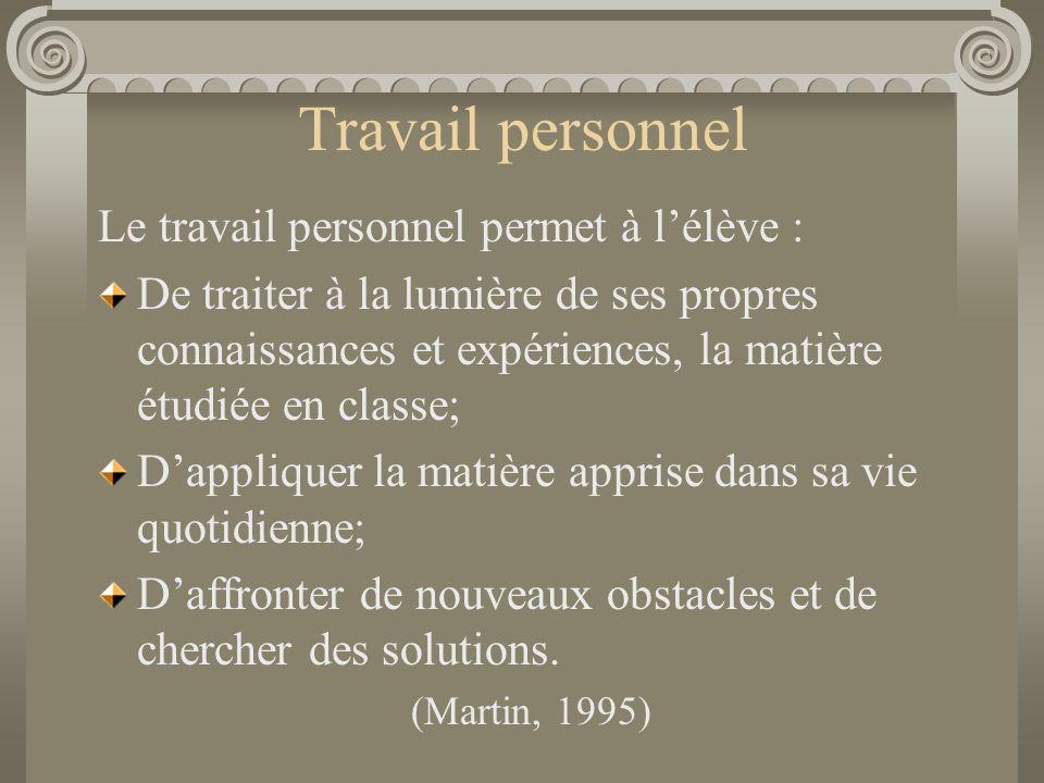 Travail personnel Le travail personnel permet à l'élève : De traiter à la lumière de ses propres connaissances et expériences, la matière étudiée en c