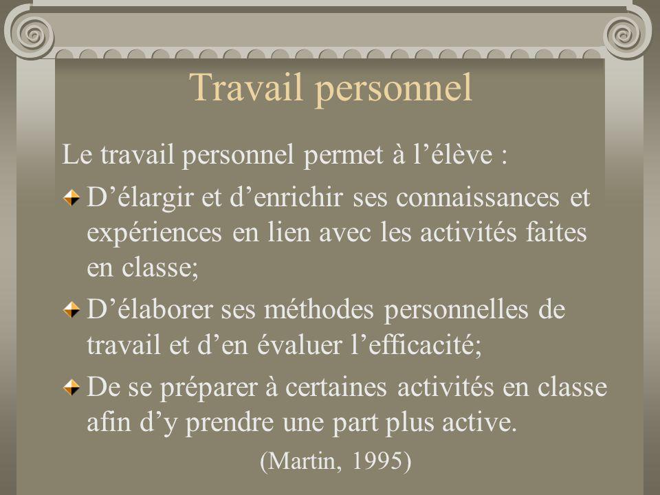 Travail personnel Le travail personnel permet à l'élève : D'élargir et d'enrichir ses connaissances et expériences en lien avec les activités faites e