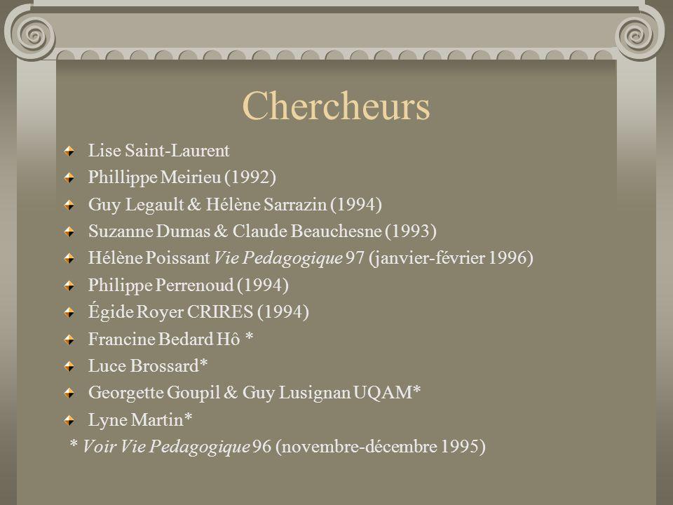 Chercheurs Lise Saint-Laurent Phillippe Meirieu (1992) Guy Legault & Hélène Sarrazin (1994) Suzanne Dumas & Claude Beauchesne (1993) Hélène Poissant V