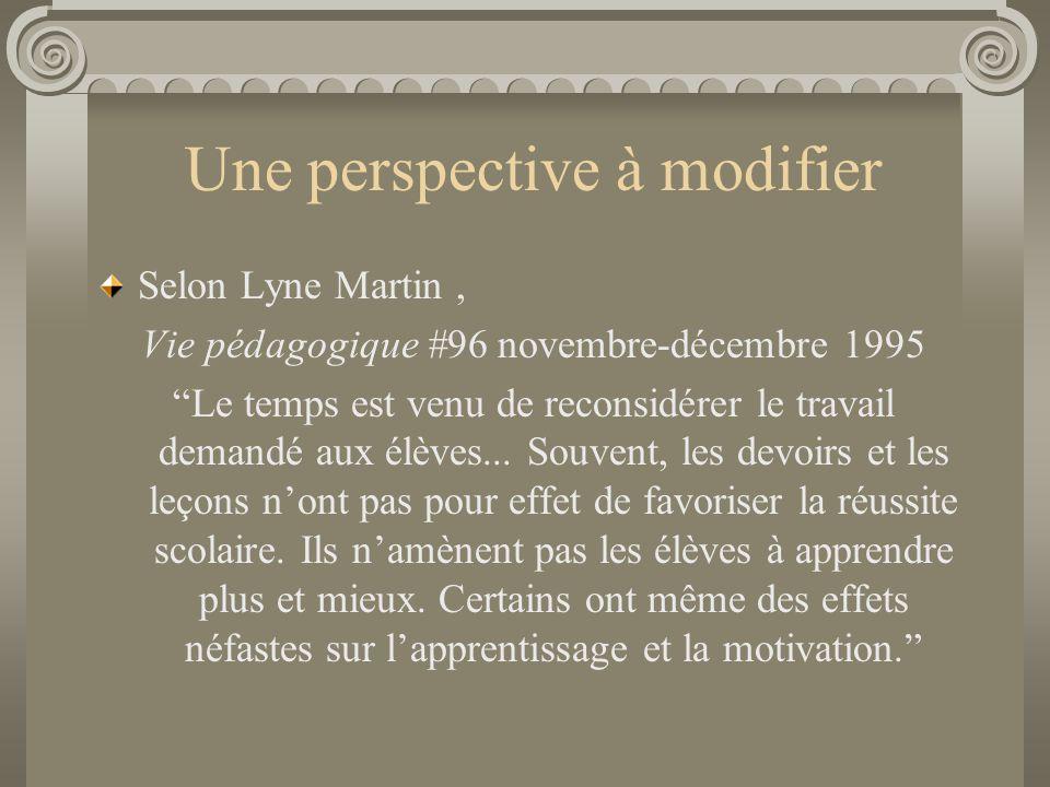 """Une perspective à modifier Selon Lyne Martin, Vie pédagogique #96 novembre-décembre 1995 """"Le temps est venu de reconsidérer le travail demandé aux élè"""
