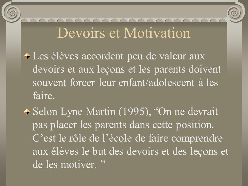 Devoirs et Motivation Les élèves accordent peu de valeur aux devoirs et aux leçons et les parents doivent souvent forcer leur enfant/adolescent à les