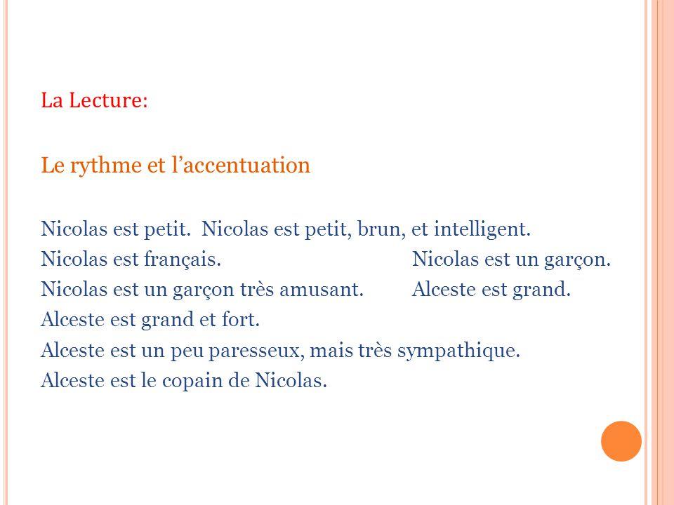 La Lecture: Le rythme et l'accentuation Nicolas est petit. Nicolas est petit, brun, et intelligent. Nicolas est français. Nicolas est un garçon. Nicol