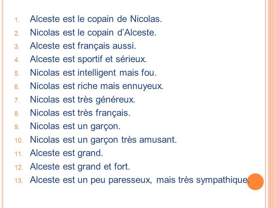 1. Alceste est le copain de Nicolas. 2. Nicolas est le copain d'Alceste. 3. Alceste est français aussi. 4. Alceste est sportif et sérieux. 5. Nicolas