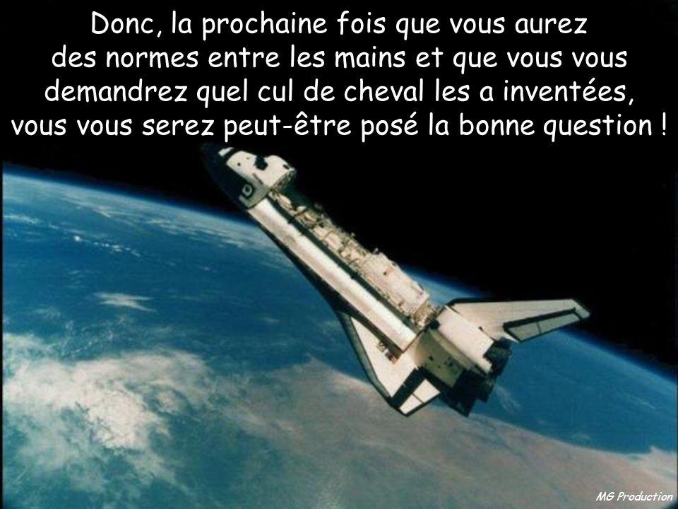 MG Production Ainsi, le moyen de transport le plus avancé au monde, la navette spatiale, dépend de la largeur d'un cul de cheval ! Les spécifications