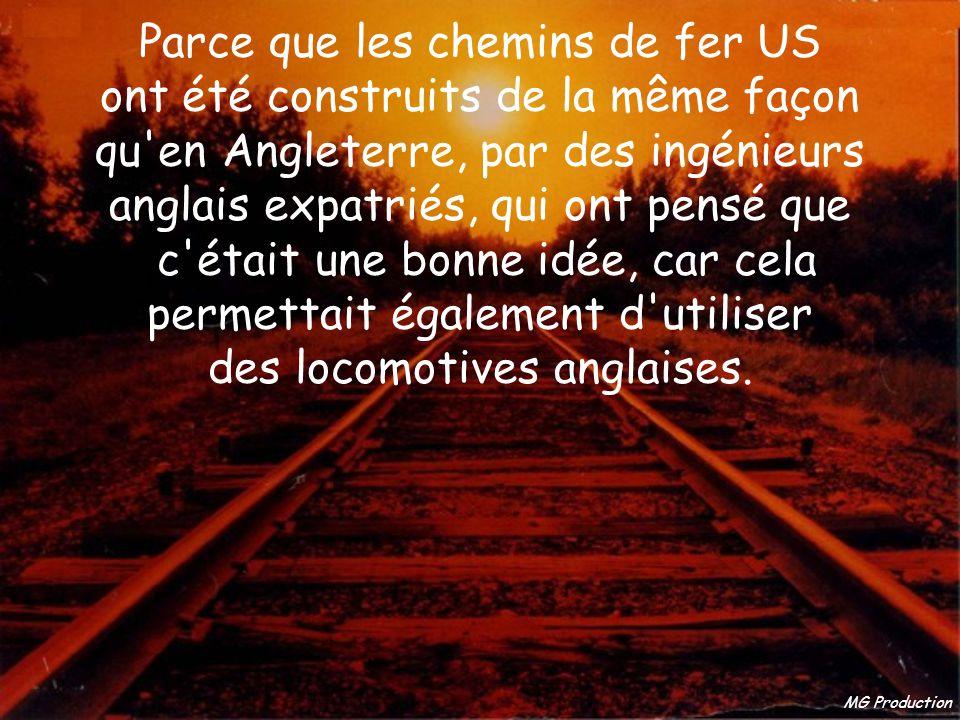 MG Production Parce que les chemins de fer US ont été construits de la même façon qu en Angleterre, par des ingénieurs anglais expatriés, qui ont pensé que c était une bonne idée, car cela permettait également d utiliser des locomotives anglaises.