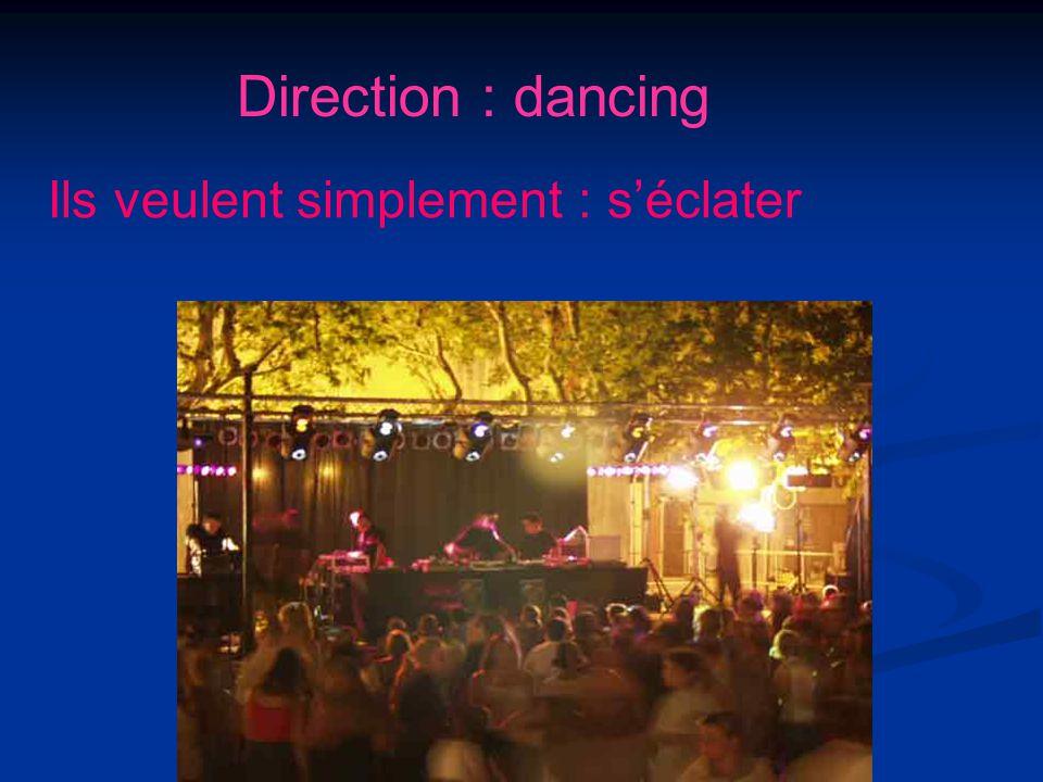 Direction : dancing Ils veulent simplement : s'éclater