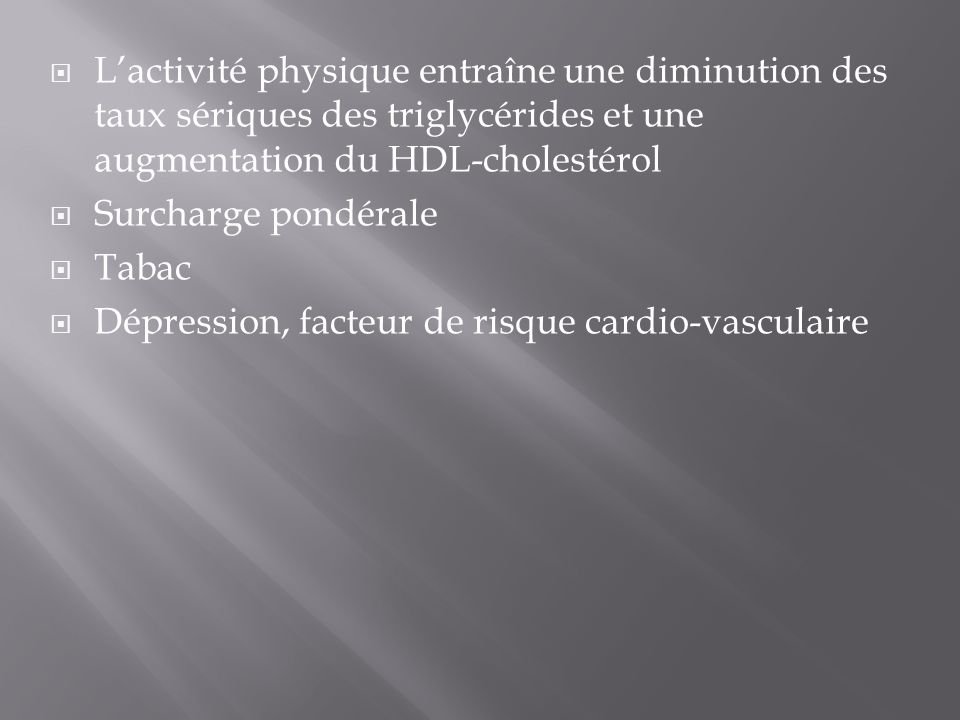 L'activité physique entraîne une diminution des taux sériques des triglycérides et une augmentation du HDL-cholestérol  Surcharge pondérale  Tabac