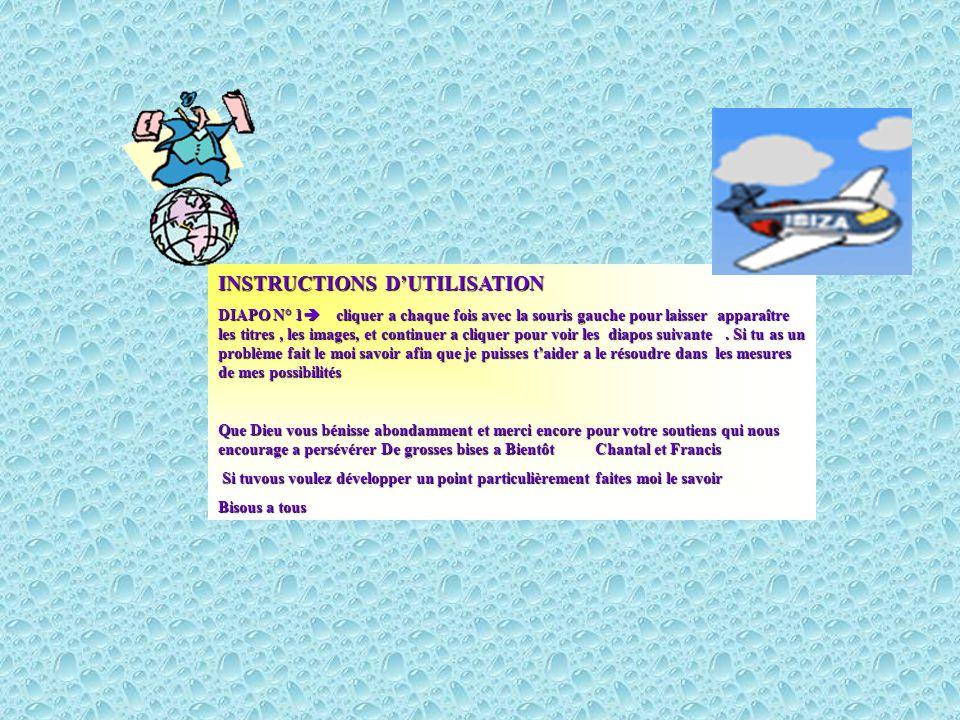 INSTRUCTIONS D'UTILISATION DIAPO N° 1  cliquer a chaque fois avec la souris gauche pour laisser apparaître les titres, les images, et continuer a cliquer pour voir les diapos suivante.
