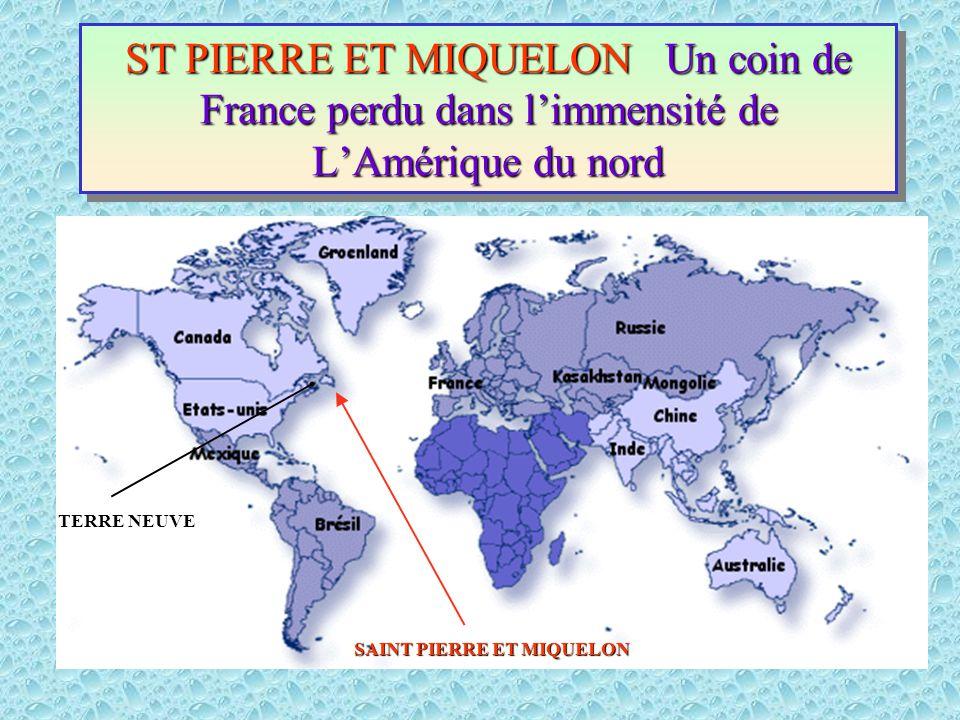 ST PIERRE ET MIQUELON Un coin de France perdu dans l'immensité de L'Amérique du nord ST PIERRE ET MIQUELON Un coin de France perdu dans l'immensité de L'Amérique du nord SAINT PIERRE ET MIQUELON TERRE NEUVE