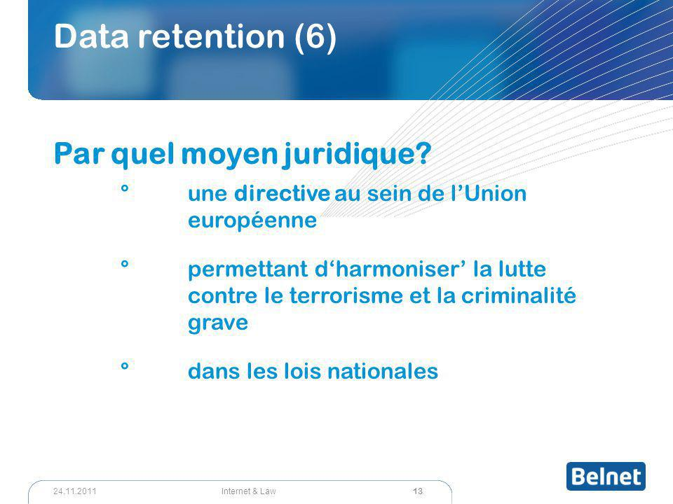 13 Internet & Law24.11.2011 Data retention (6) Par quel moyen juridique.