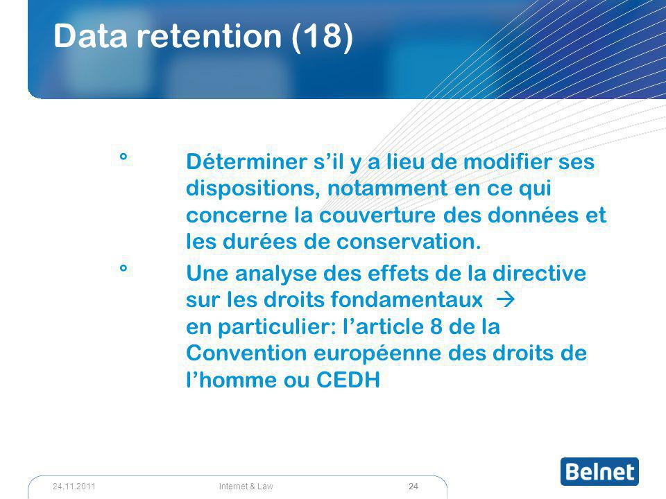 24 Internet & Law24.11.2011 Data retention (18) ° Déterminer s'il y a lieu de modifier ses dispositions, notamment en ce qui concerne la couverture de