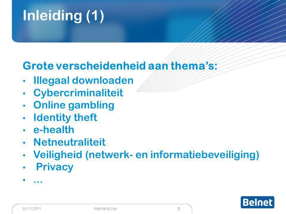 3 Internet & Law24.11.2011 Inleiding (1) Grote verscheidenheid aan thema's: Illegaal downloaden Cybercriminaliteit Online gambling Identity theft e-health Netneutraliteit Veiligheid (netwerk- en informatiebeveiliging) Privacy...