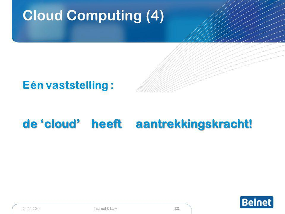33 Internet & Law24.11.2011 Cloud Computing (4) Eén vaststelling : de 'cloud' heeft aantrekkingskracht!