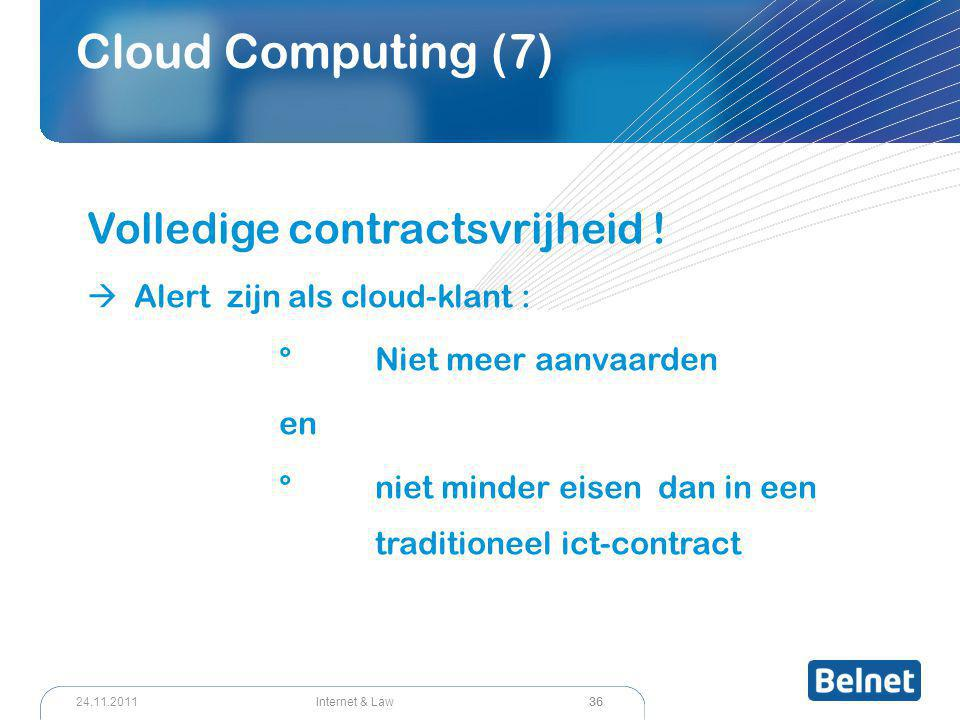 36 Internet & Law24.11.2011 Cloud Computing (7) Volledige contractsvrijheid .