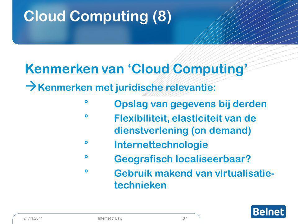 37 Internet & Law24.11.2011 Cloud Computing (8) Kenmerken van 'Cloud Computing'  Kenmerken met juridische relevantie: °Opslag van gegevens bij derden °Flexibiliteit, elasticiteit van de dienstverlening (on demand) ° Internettechnologie °Geografisch localiseerbaar.