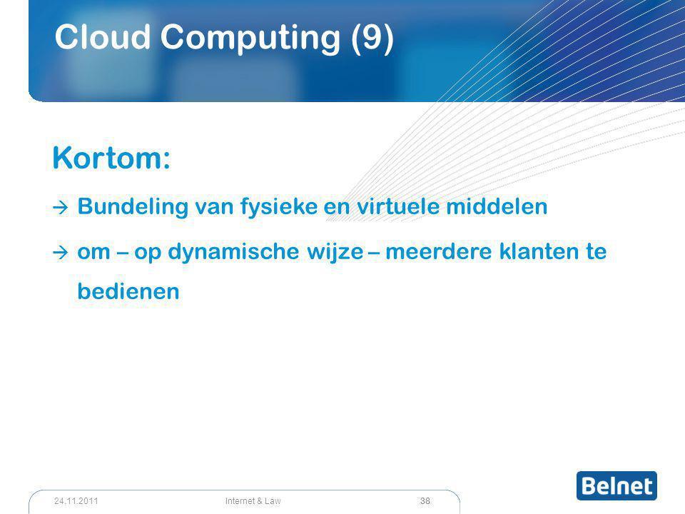 38 Internet & Law24.11.2011 Cloud Computing (9) Kortom:  Bundeling van fysieke en virtuele middelen  om – op dynamische wijze – meerdere klanten te