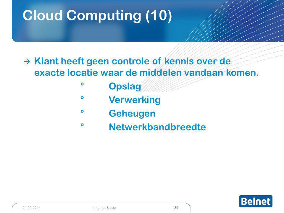 39 Internet & Law24.11.2011 Cloud Computing (10)  Klant heeft geen controle of kennis over de exacte locatie waar de middelen vandaan komen. °Opslag