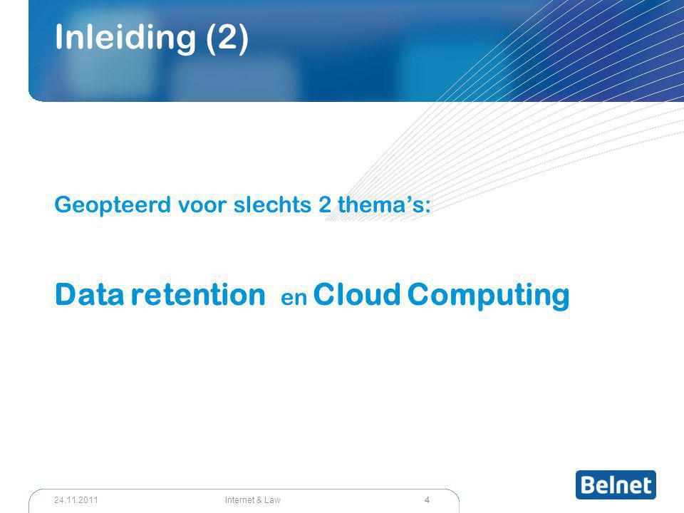4 Internet & Law24.11.2011 Inleiding (2) Geopteerd voor slechts 2 thema's: Data retention en Cloud Computing
