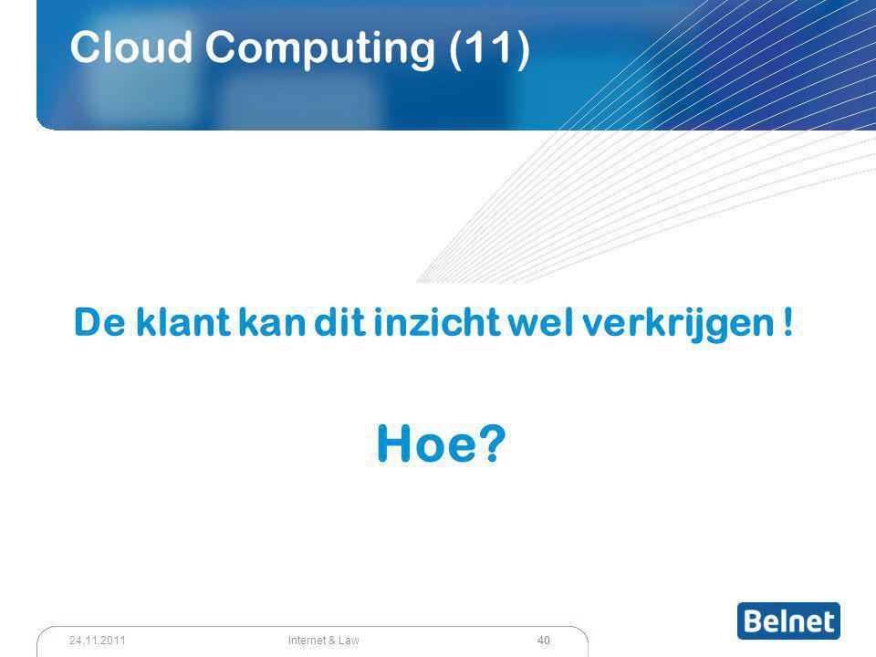 40 Internet & Law24.11.2011 Cloud Computing (11) De klant kan dit inzicht wel verkrijgen ! Hoe?