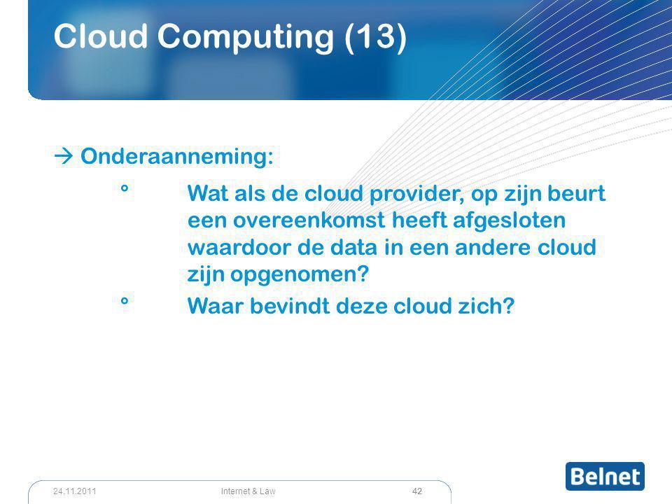 42 Internet & Law24.11.2011 Cloud Computing (13)  Onderaanneming: ° Wat als de cloud provider, op zijn beurt een overeenkomst heeft afgesloten waardo