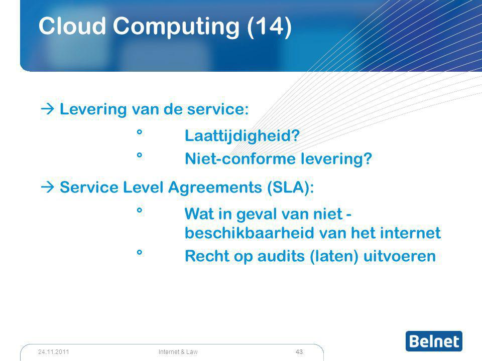 43 Internet & Law24.11.2011 Cloud Computing (14)  Levering van de service: °Laattijdigheid? °Niet-conforme levering?  Service Level Agreements (SLA)