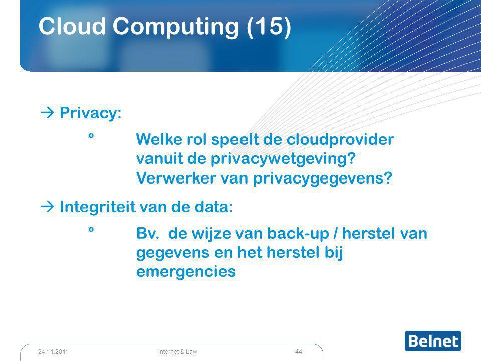 44 Internet & Law24.11.2011 Cloud Computing (15)  Privacy: °Welke rol speelt de cloudprovider vanuit de privacywetgeving? Verwerker van privacygegeve