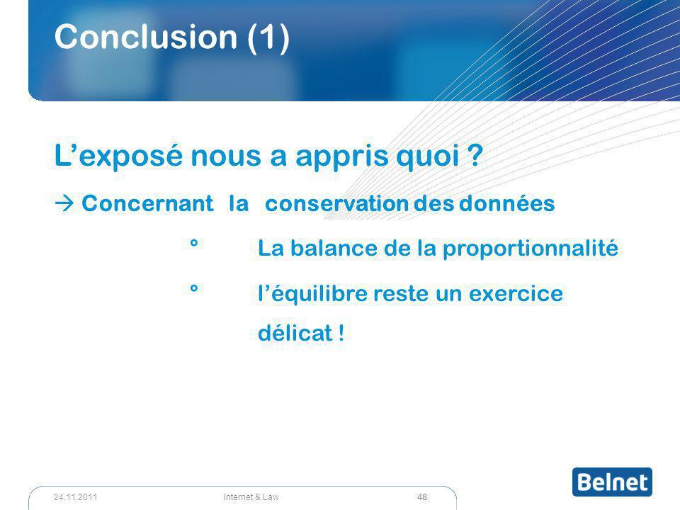 48 Internet & Law24.11.2011 Conclusion (1) L'exposé nous a appris quoi ?  Concernant la conservation des données °La balance de la proportionnalité °