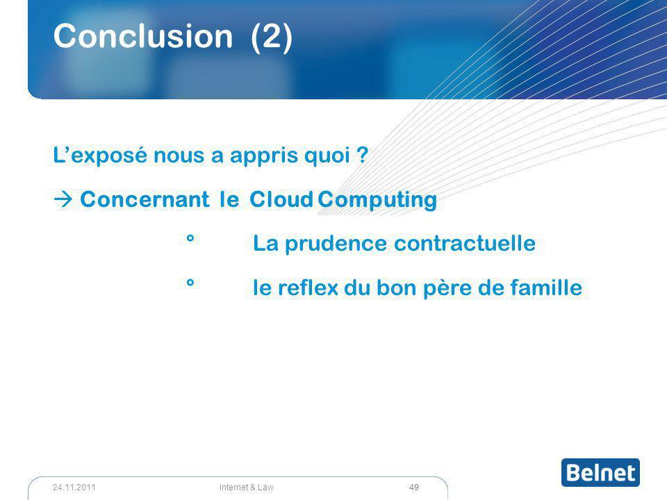 49 Internet & Law24.11.2011 Conclusion (2) L'exposé nous a appris quoi ?  Concernant le Cloud Computing °La prudence contractuelle °le reflex du bon