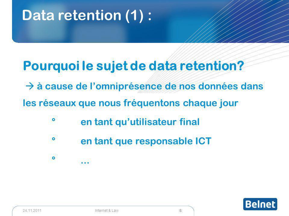 19 Internet & Law24.11.2011 Data retention (13) La durée de conservation °Min.