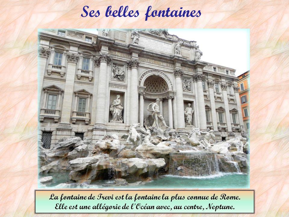 Ses belles fontaines La fontaine de Trevi est la fontaine la plus connue de Rome.