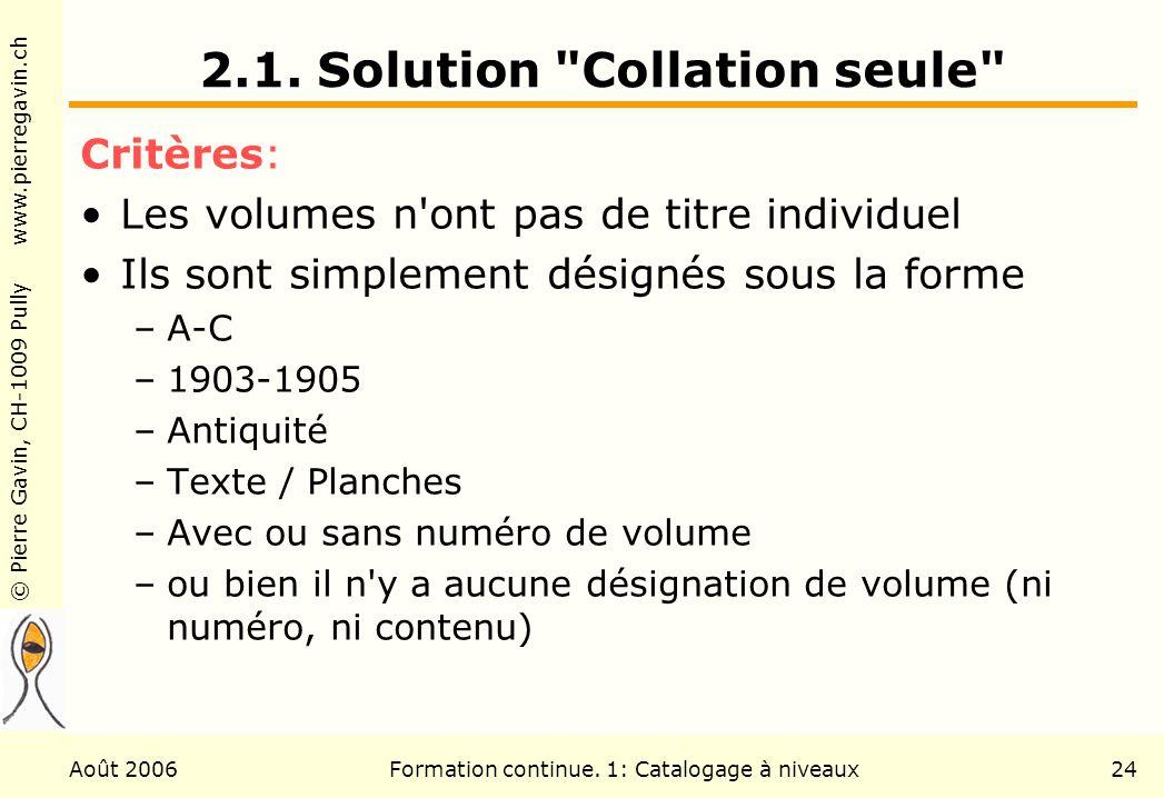 © Pierre Gavin, CH-1009 Pully www.pierregavin.ch Août 2006Formation continue. 1: Catalogage à niveaux24 2.1. Solution