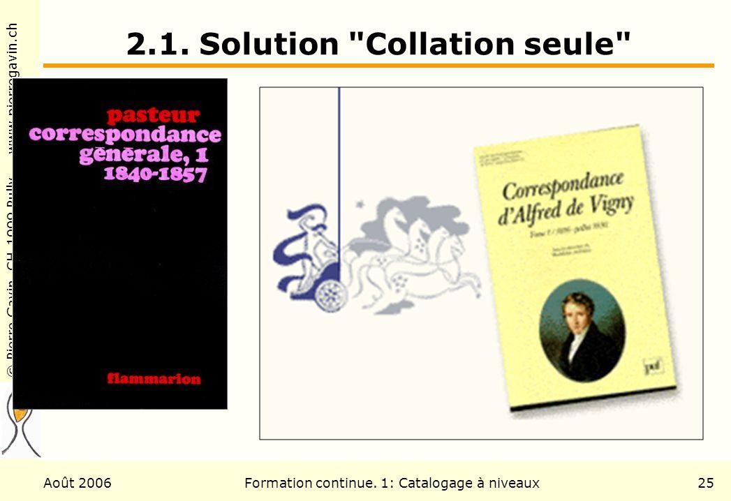 © Pierre Gavin, CH-1009 Pully www.pierregavin.ch Août 2006Formation continue. 1: Catalogage à niveaux25 2.1. Solution