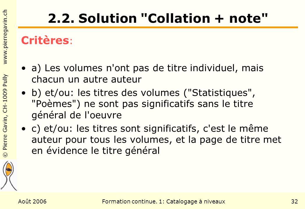 © Pierre Gavin, CH-1009 Pully www.pierregavin.ch Août 2006Formation continue. 1: Catalogage à niveaux32 2.2. Solution
