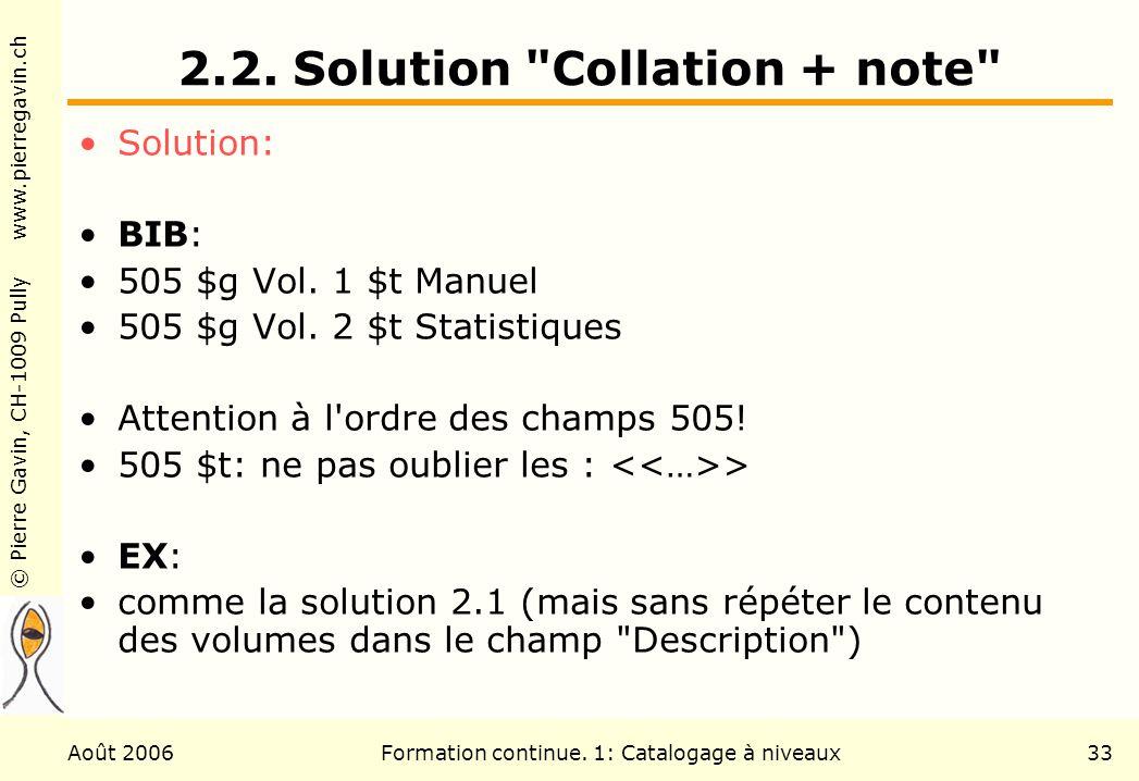 © Pierre Gavin, CH-1009 Pully www.pierregavin.ch Août 2006Formation continue. 1: Catalogage à niveaux33 2.2. Solution