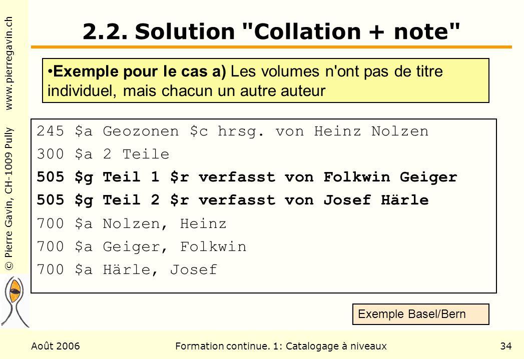 © Pierre Gavin, CH-1009 Pully www.pierregavin.ch Août 2006Formation continue. 1: Catalogage à niveaux34 2.2. Solution