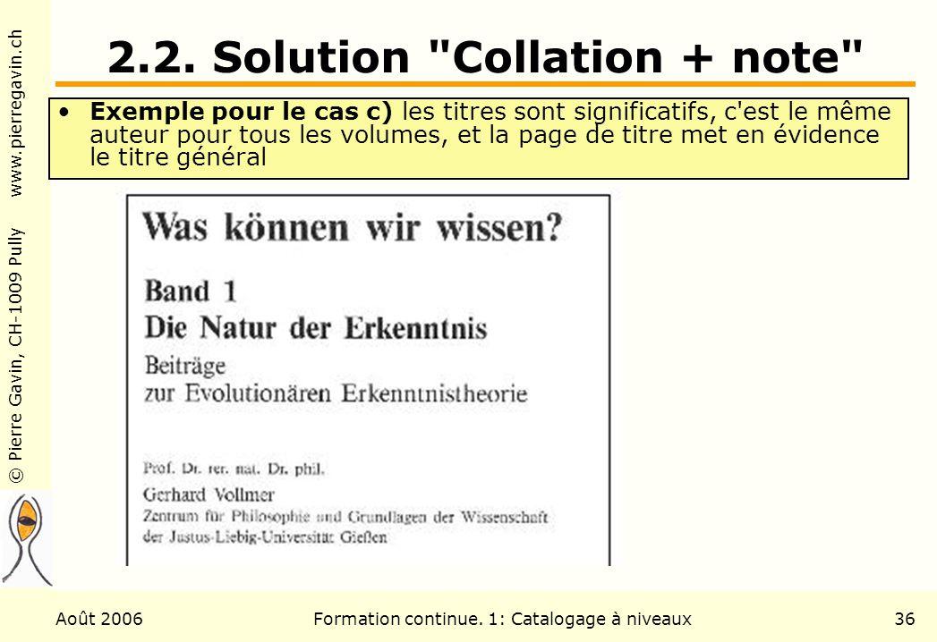 © Pierre Gavin, CH-1009 Pully www.pierregavin.ch Août 2006Formation continue. 1: Catalogage à niveaux36 2.2. Solution